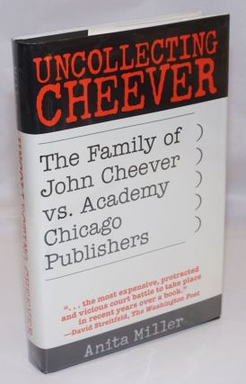 Uncollecting Cheever: the family of John Cheever vs. Academy Chicago Publishers. John Cheever,...