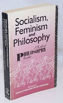 Socialism, Feminism And Philosophy: A Radical Philosophy Reader. Sean Sayers, Peter Osborne