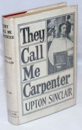 They call me carpenter; a tale of the second coming. Upton Sinclair
