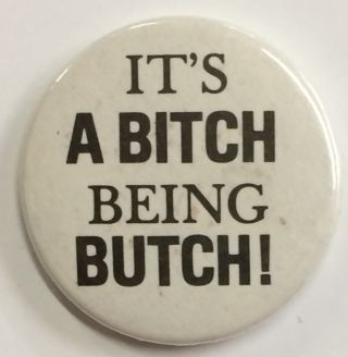 It's a bitch being butch! [pinback button