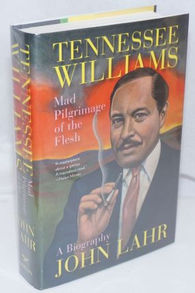 Tennessee Williams: mad pilgrimage of the flesh; a biography. Tennessee Williams, John Lahr