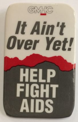 It ain't over yet! / Help fight AIDS / GMHC [pinback button