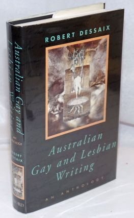 Australian Gay & Lesbian Writing: an anthology. Robert Dessaix, Sumner Locke Elliott Elizabeth...