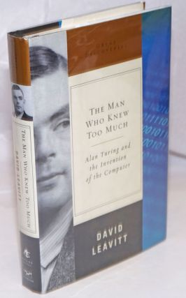 The Man Who Knew Too Much: Alan Turing and the invention of the computer. David Leavitt
