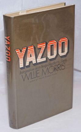 Yazoo: integration in a Deep-Southern town. Willie Morris