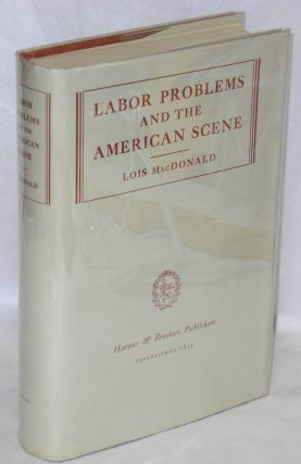 Labor problems and the American scene. Lois MacDonald