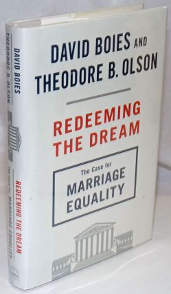 Redeeming the Dream: the case for marriage equality. David Boies, Theodore B. Olson