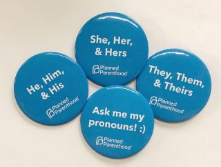 Four Planned Parenthood pinback buttons related to pronouns