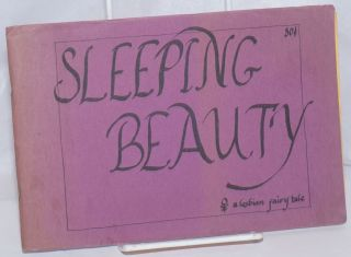 Sleeping Beauty: a lesbian fairytale. Gail Vicki words, calligraphy, Ginny, drawings, Gabriner