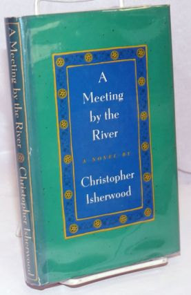 A Meeting by the River a novel. Christopher Isherwood