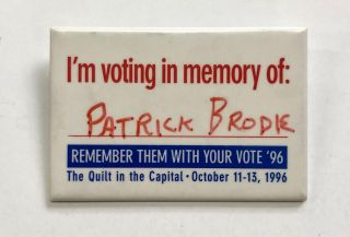 I'm voting in memory of: Patrick Brodie / Remember them with your vote '96 / The Quilt in the...