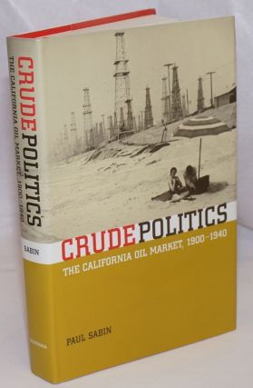 Crude politics: the California oil market, 1900-1940. Paul Sabin