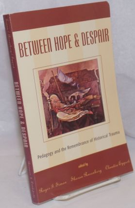 Between Hope and Despair: Pedagogy and the Representation of Historical Trauma. Roger I. Simon,...