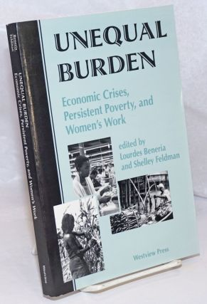 Unequal Burden. Economic Crises, Persistent Poverty, and Women's Work. Lourdes Beneria, Shelley...