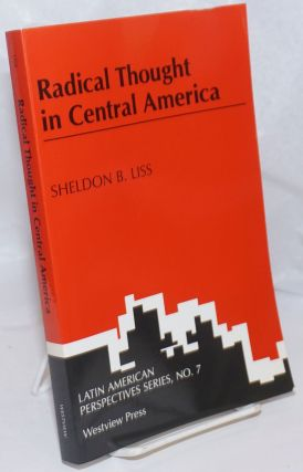 Radical Thought in Central America. Sheldon B. Liss