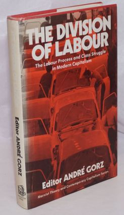 The Division of Labour: The Labour Process and Class-Struggle in Modern Capitalism. André...