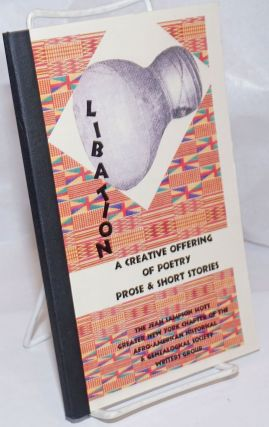 Libation: a creative offering of poetry, prose & short stories