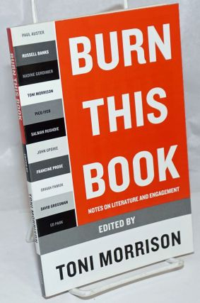 Burn This Book: notes on literature and engagement. Toni Morrison, David Grossman John Updike,...