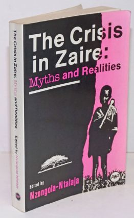 The Crisis in Zaire: Myths and Realities. Nzongola-Ntalaja
