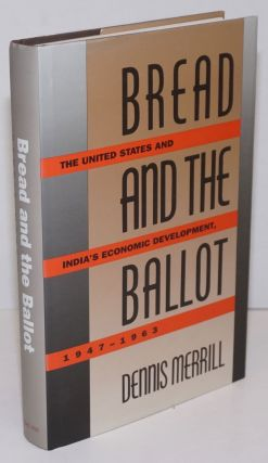 Bread and the Ballot; The United States and India's Economic Development, 1947-1963. Dennis Merrill