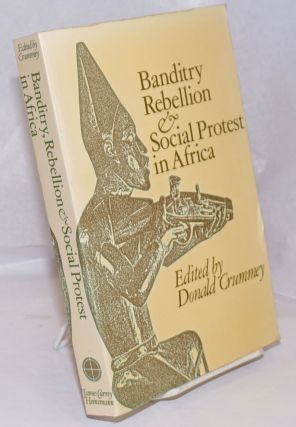 Banditry, Rebellion and Social Protest in Africa. Donald Crummey