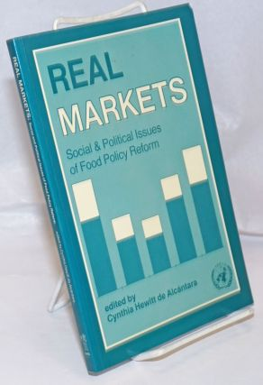 Real Markets: Social and Political Issues of Food Policy Reform. Cynthia Hewitt de Alcantara
