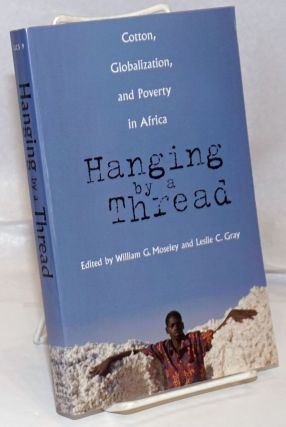 Hanging by a Thread. Cotton, Globalization, and Poverty in Africa. William G. Moseley, Leslie C....