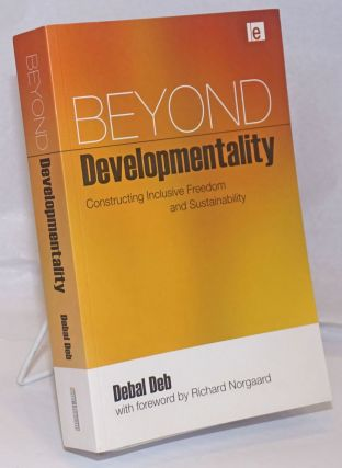 Beyond Developmentality; Constructing Inclusive Freedom and Sustainability. Debal Deb