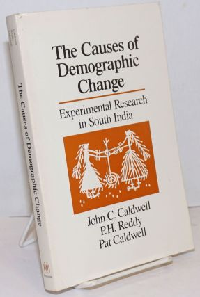 The Causes of Demographic Change; Experimental Research in South India. John C. Caldwell, Pat...
