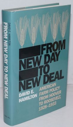 From New Day to New Deal; American Farm Policy from Hoover to Roosevelt, 1928-1933. David E....