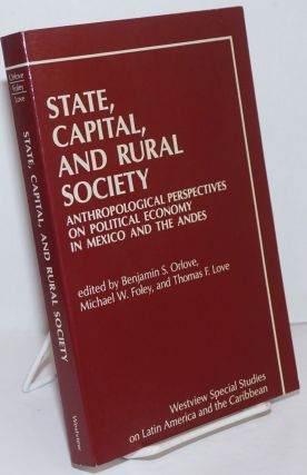 State, Capital, and Rural Society. Anthropological Perspectives on Political Economy in Mexico...