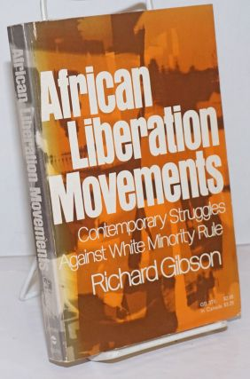 African liberation movements; contemporary struggles against white minority rule. Richard Gibson
