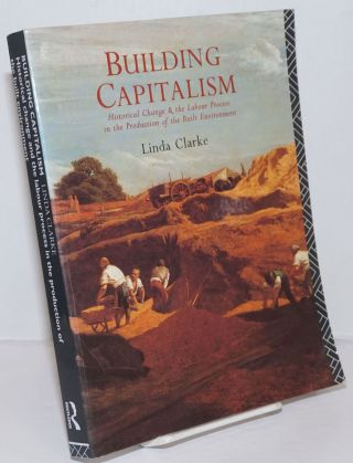 Building Capitalism; Historical change and the labour process in the production of the built...