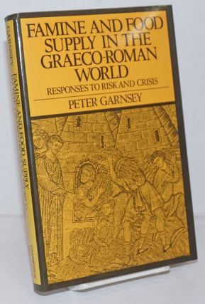 Famine and Food Supply in the Graeco-Roman World; Responses to Risk and Crisis. Peter Garnsey