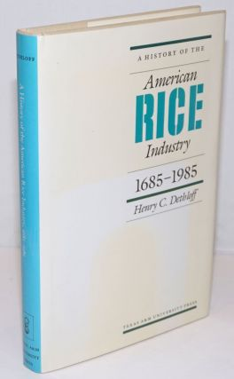 A History of the American Rice Industry, 1685-1985. Henry C. Dethloff