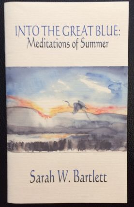 Into the Great Blue: meditations of summer. Sarah W. Bartlett
