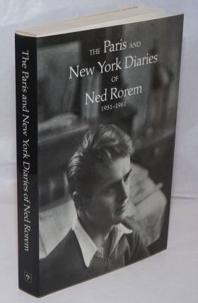 The Paris and New York Diaries of Ned Rorem 1951-1961. Ned Rorem