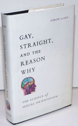 Gay, Straight, and the Reason Why: the science of sexual orientation. Simon LeVay
