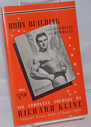 Richard Kline System of Bar Bell and Dumbell Training: six courses [Cover title: Body Building...
