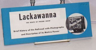 Lackawanna, the Route of Phoebe Snow. Brief History of the Railroad with Photographs and...