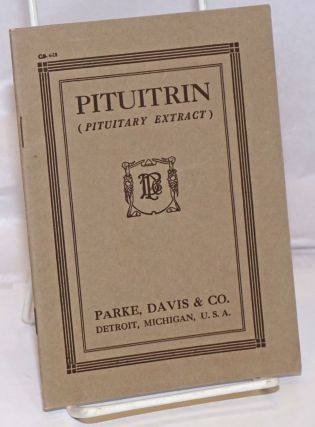 Pituitrin (Pituitary Extract). et alia. Parke Davis Co. Kehrer Dr., corporate compiler