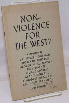 Non-Violence for the West? a symposium by Laurence Housman, Howard Whitten, George M.U. Davies,...