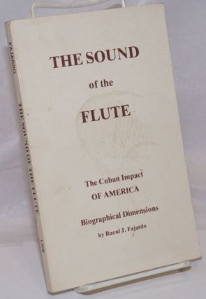 The Sound of the Flute: The Cuban Impact: Romance, History and Faith for a New Age. Raoul J....