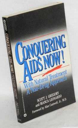 Conquering AIDS now! With natural treatment, a non-drug approach. Scott J. Gregory, Bianca...