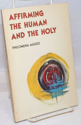 Affirming the Human and the Holy. Philomena Agudo, Thomas A. Kane