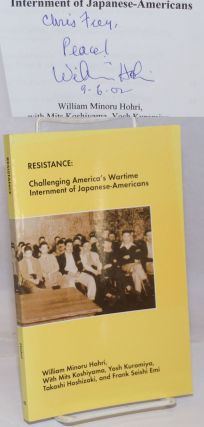 Resistance: Challenging America's Wartime Internment of Japanese-Americans. William Minoru Hohri,...