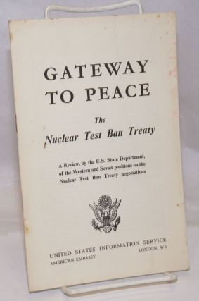 Gateway to Peace: The Nuclear Test Ban Treaty. A Review, by the U.S. State Department, of the...