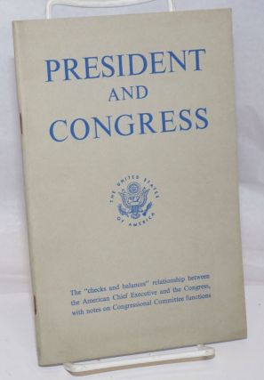 "President and Congress: The ""checks and balances"" relationship between the American Chief..."