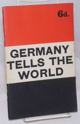 Germany Tells the World: An Account of Four Years of Nazi Foreign Policy; March, 1933-March, 1937
