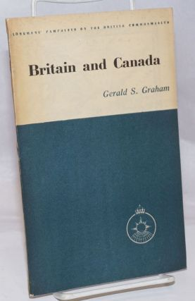 Britain and Canada. Gerald S. Graham